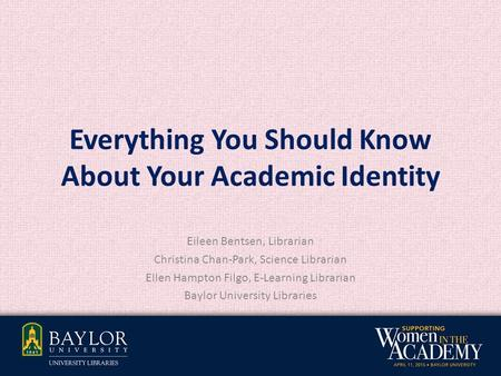 Everything You Should Know About Your Academic Identity Eileen Bentsen, Librarian Christina Chan-Park, Science Librarian Ellen Hampton Filgo, E-Learning.