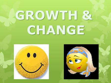 GROWTH & CHANGE. Adolescence - The period from childhood to adulthood. The period from childhood to adulthood.