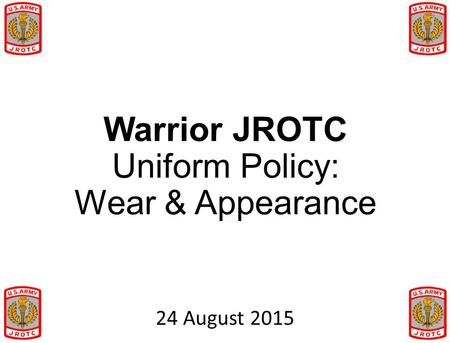 Warrior JROTC Uniform Policy: Wear & Appearance 24 August 2015.