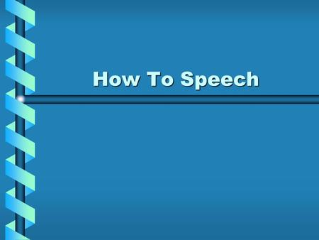 How To Speech Goals of the Speech 1.To show how to do something 2.How to make something 3.How something works.