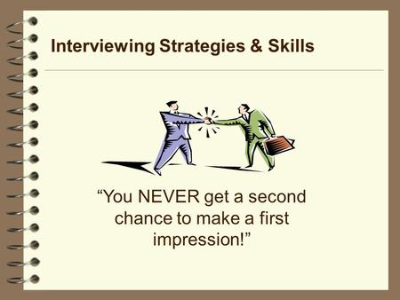 "Interviewing Strategies & Skills ""You NEVER get a second chance to make a first impression!"""