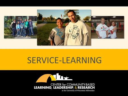SERVICE-LEARNING. WHAT IS SERVICE-LEARNING? A credit-bearing, educational experience in which students participate in an organized service activity that.