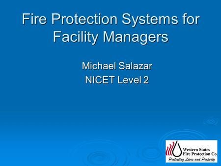 Fire Protection Systems for Facility Managers Michael Salazar NICET Level 2.