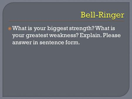  What is your biggest strength? What is your greatest weakness? Explain. Please answer in sentence form.