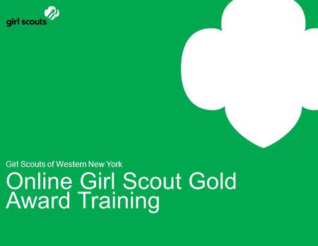 Girl Scouts of Western New York Online Girl Scout Gold Award Training.