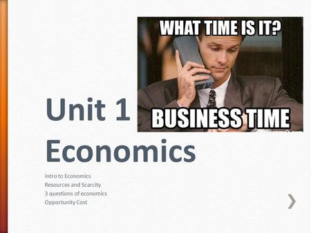 Intro to Economics Resources and Scarcity 3 questions of economics Opportunity Cost.