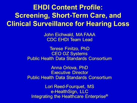 EHDI Content Profile: Screening, Short-Term Care, and Clinical Surveillance for Hearing Loss EHDI Content Profile: Screening, Short-Term Care, and Clinical.