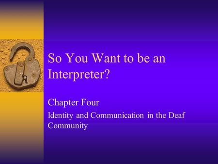 So You Want to be an Interpreter? Chapter Four Identity and Communication in the Deaf Community.