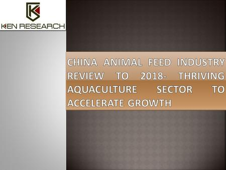 China Animal Feed Industry Review to Thriving Aquaculture Sector to Accelerate Growth' presents a comprehensive analysis of market size by production.