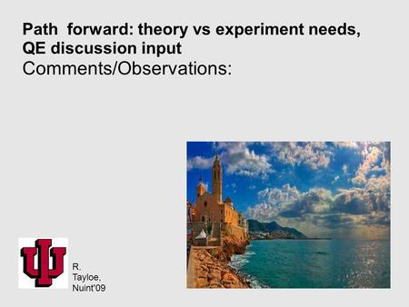Path forward: theory vs experiment needs, QE discussion input Comments/Observations: R. Tayloe, Nuint'09.