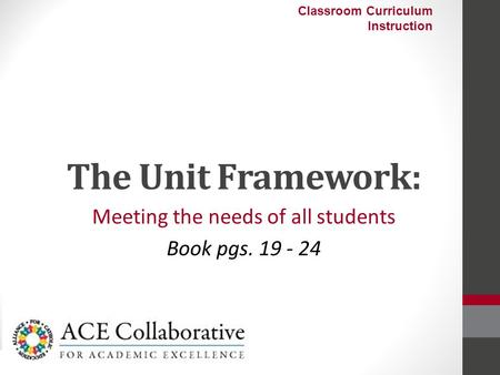 The Unit Framework: Meeting the needs of all students Book pgs Classroom Curriculum Instruction.