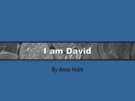 I am David By Anne Holm. Summary: chapter 2 1.David washed himself and his clothes with his soap. 2.David found a safe hiding place in a cave. 3.He found.