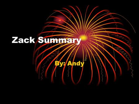 Zack Summary By: Andy My Zack summary The story began with Zack scooping up dog poop, and complaining about moving into the town he was in, which was.
