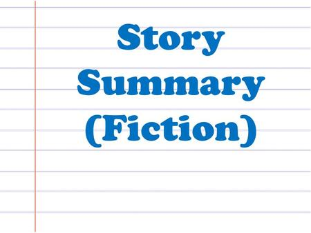 Story Summary (Fiction). What is a Summary? A story summary tells the most important ideas in a fiction story.