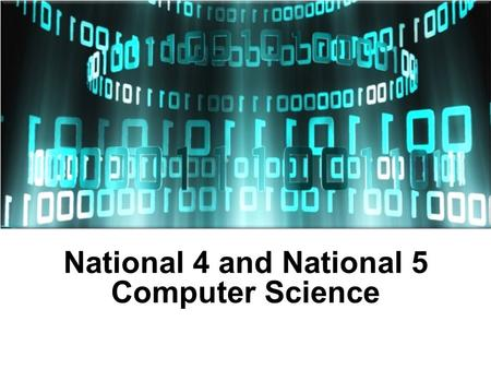 National 4 and National 5 Computer Science. National 4 Computing Science 2 units: Software Design and Development Information System Design and Development.