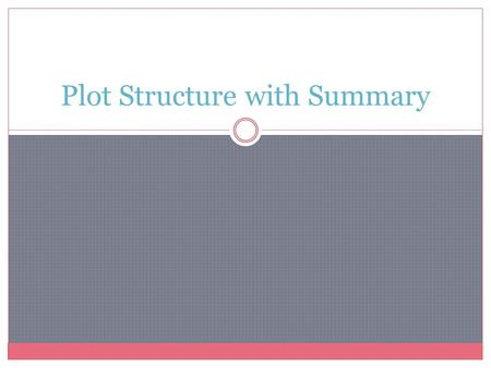 Plot Structure with Summary. What is the Plot Structure? Plot is the order of events in the story. Includes the following pieces  Exposition  Rising.