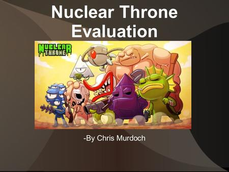 Nuclear Throne Evaluation -By Chris Murdoch. Nuclear Throne Info -Developed by Vlambeer -Roguelike Overhead Shooter -$13 on Steam Store.