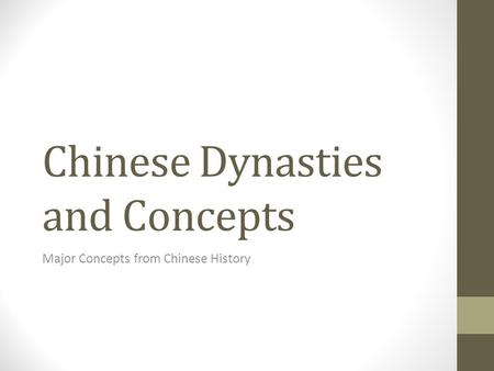 Chinese Dynasties and Concepts Major Concepts from Chinese History.