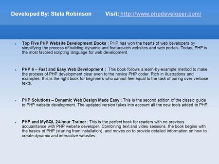 Developed By: Stela Robinson Visit:   Top Five PHP Website Development Books : PHP has won the.