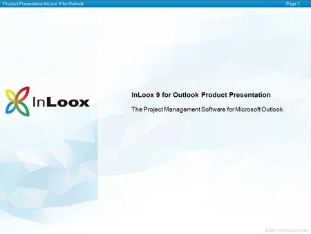 Product Presentation InLoox 9 for OutlookPage 1 © InLoox GmbH InLoox 9 for Outlook Product Presentation The Project Management Software for Microsoft.