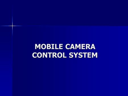 MOBILE CAMERA CONTROL SYSTEM. Team Members Ruth Ayalon – ME Ruth Ayalon – ME Erin Gillespie -ME Erin Gillespie -ME Claudia Forero –ISE Claudia Forero.