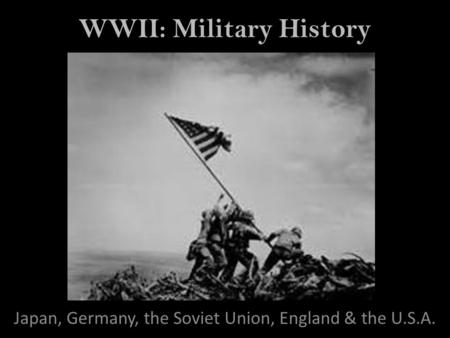 WWII: Military History Japan, Germany, the Soviet Union, England & the U.S.A.