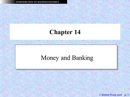 © OnlineTexts.com p. 1 Chapter 14 Money and Banking.