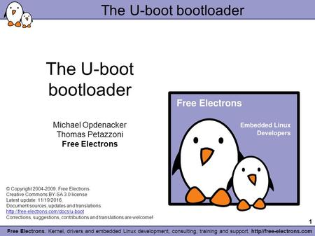 1 Free Electrons. Kernel, drivers and embedded Linux development, consulting, training and support. http//free-electrons.com The U-boot bootloader Michael.