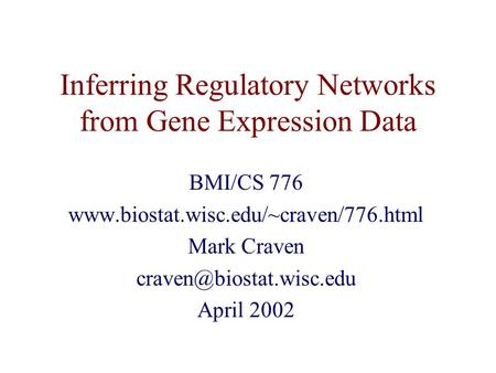 Inferring Regulatory Networks from Gene Expression Data BMI/CS 776  Mark Craven April 2002.