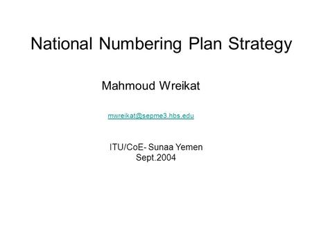 National Numbering Plan Strategy Mahmoud Wreikat  ITU/CoE- Sunaa Yemen Sept.2004.