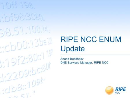 RIPE NCC ENUM Update Anand Buddhdev DNS Services Manager, RIPE NCC.