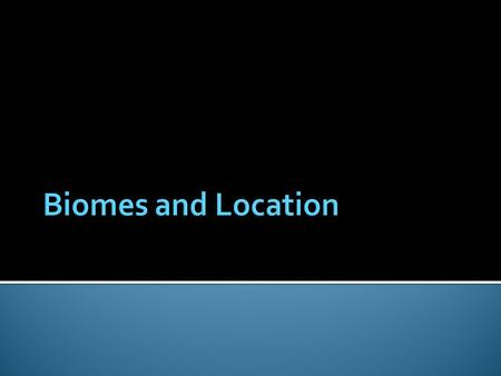 LT: I can identify the biomes and their locations in each hemisphere.