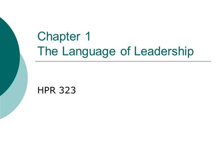 Chapter 1 The Language of Leadership HPR 323. Chapter 12 Leadership  The essence of leadership involves inspiring a vision, enabling others to act, modeling.