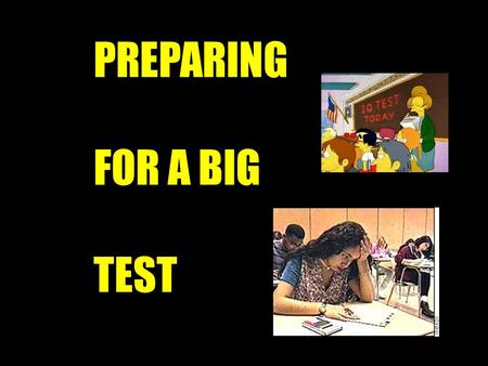 PREPARING FOR A BIG TEST. Getting ready for a big test is not that different from training for an athletic competition. You need to train in terms of.