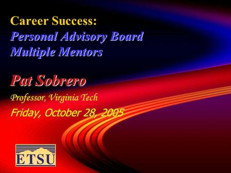 Personal Advisory Board Multiple Mentors Career Success: Personal Advisory Board Multiple Mentors Pat Sobrero Professor, Virginia Tech Friday, October.
