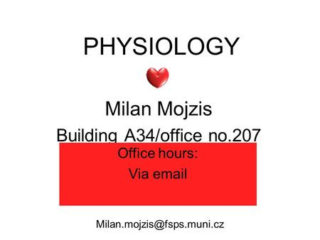 PHYSIOLOGY Milan Mojzis Building A34/office no Office hours: Via