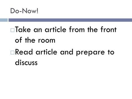Do-Now!  Take an article from the front of the room  Read article and prepare to discuss.