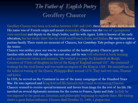 The Father of English Poetry The Father of English Poetry Geoffery Chaucer Geoffery Chaucer Chaucer was neither poor nor was he a member of the landed.