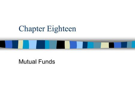 Chapter Eighteen Mutual Funds. Overview n A mutual fund is a pooled investment portfolio with many different investors (shareholders) managed by a professional.