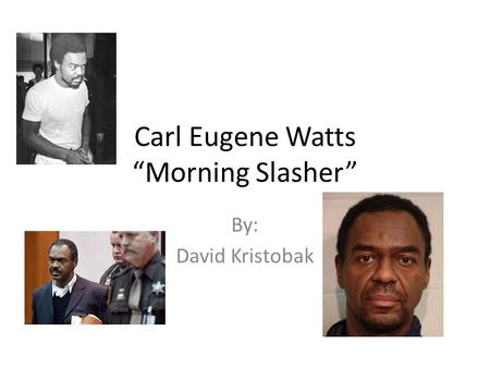"Carl Eugene Watts ""Morning Slasher"" By: David Kristobak."