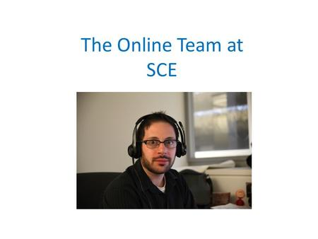 The Online Team at SCE. The Online Education Landscape The number of students taking at least one online course is 7.1 million, over a third of students.