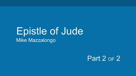 Mike Mazzalongo Epistle of Jude Part 2 OF 2. Review: Jude- brother of Jesus & James Addressed false teachers/teachings and their consequences. Warns of.