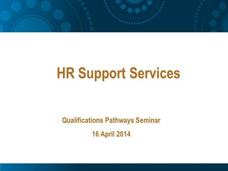 HR Support Services Qualifications Pathways Seminar 16 April 2014.
