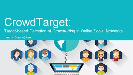 CrowdTarget: Target-based Detection of Crowdturfing in Online Social Networks Jenny (Bom Yi) Lee.