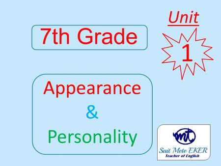 7th Grade Appearance & Personality 1 Unit. Appearance What does she/he look like?