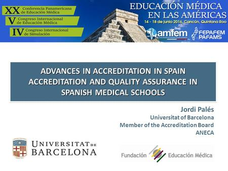 Jordi Palés Universitat of Barcelona Member of the Accreditation Board ANECA ADVANCES IN ACCREDITATION IN SPAIN ACCREDITATION AND QUALITY ASSURANCE IN.