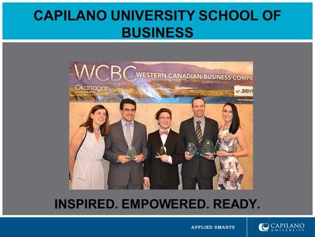 CAPILANO UNIVERSITY SCHOOL OF BUSINESS INSPIRED. EMPOWERED. READY.