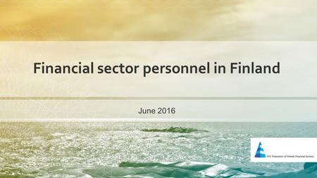 Financial sector personnel in Finland June finanssiala.fi Financial sector as an employer Number of employees according to line of business in 2014.