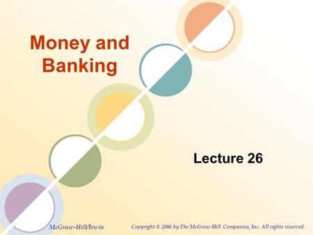 McGraw-Hill/Irwin Copyright © 2006 by The McGraw-Hill Companies, Inc. All rights reserved. Money and Banking Lecture 26.