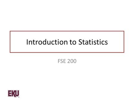 "Introduction to Statistics FSE 200. Statistics ""Statistics are like clothing. What they reveal can be suggestive, but what they conceal is vital."" Aaron."